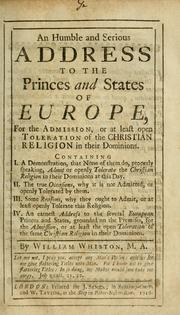 Cover of: An humble and serious address to the princes and states of Europe, for the admission, or at least open toleration of the Christian religion in their dominions, ..