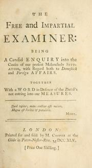 Cover of: The free and impartial examiner: being a candid enquiry into the causes of our present melancholy situation, with regard to domestick and foreign affairs. Together with a word in defence of the Dutch
