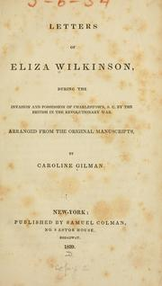 Cover of: Letters of Eliza Wilkinson, during the invasion and possession of Charlestown, S.C. | Eliza Wilkinson