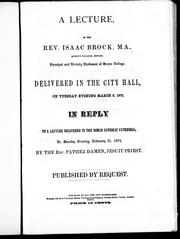 Cover of: A lecture delivered in the City Hall on Tuesday evening March 8, 1870 in reply to a lecture delivered in the Roman Catholic Cathedral, on Monday evening February 21, 1870 by the Rev. Father Damen, Jesuit priest