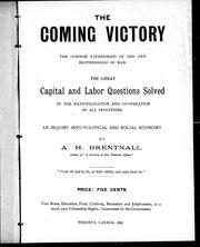 Cover of: The coming victory, the common fatherhood of God and brotherhood of man; the great capital and labor questions solved by the nationalization and co-operation of all industries; an inquiry into political and social economy