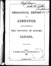 Cover of: Geological report on asbestos and its indications, in the province of Quebec, Canada |