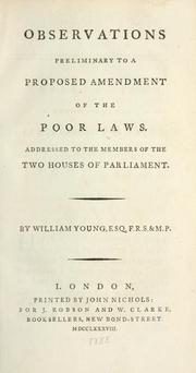 Cover of: Observations preliminary to a proposed amendment of the poor laws, addressed to the members of the two Houses of Parliament | Young, William Sir