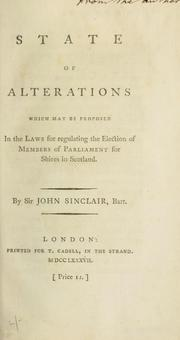 Cover of: State of alterations which may be proposed in the laws for regulating the election of members of Parliament for shires in Scotland
