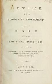 Cover of: Letter to a Member of Parliament, on the case of the Protestant dissenters, and the expediency of a general repeal of all penal statutes that regard religious opinions