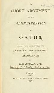 Cover of: A short argument on the administration of oaths, endeavouring to shew that it is an essential and unalienable prerogative of the sovereignty. |
