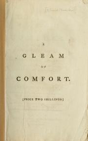 Cover of: A gleam of comfort to this distracted empire, in despite of faction,  violence, and cunning, demonstrating the fairness and reasonableness of national confidence in the present ministry