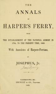 Cover of: The annals of Harper's Ferry, from the establishment of the national armory in 1794 to the present time, 1869 | Joseph Barry