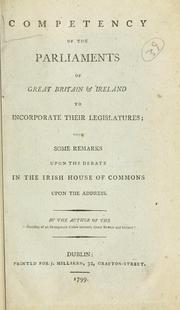 "Competency of the Parliaments of Great Britain & Ireland to incorporate their legislatures by Author of the ""Necessity of an Incorporate Union between Great Britain and Ireland"""