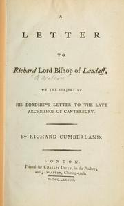 Cover of: A letter to Richard Lord Bishop of Landaff, on the subject of His Lordship's letter to the late Archbishop of Canterbury