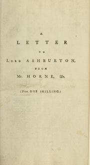 Cover of: A letter to Lord Ashburton from Mr. Horne, occasioned by last Tuesday's debate in the House of Commons, on Mr. Pitt's motion