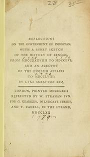 Cover of: Reflections on the government of Indostan, with a short sketch of the history of Bengal, from MDCCXXXVIIII to MDCCLVI; and an account of the English affairs to 1758 | Luke Scrafton
