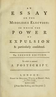 An essay on the Middlesex election: in which the power of expulsion is particularly considered. To which is annexed a postscript.
