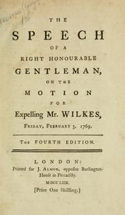 Cover of: speech of a Right Honourable gentleman, on the motion for expelling Mr. Wilkes, Friday, February 3, 1769. | George Grenville