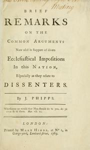 Cover of: Brief remarks on the common arguments now used in support of divers  ecclesiastical impositons in this nation, especially as they relate to         dissenters