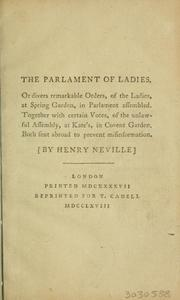 Cover of: The parlament [!] of ladies, or divers remarkable orders, of the ladies at Spring Garden, in Parlament assembled. Together with certain votes, of the unlawful assembly, at Kate's, in Covent Garden. Both sent abroad to prevent misinformation | Neville, Henry