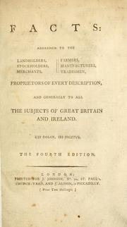 Cover of: Facts addressed to the landholders, stockholders, merchants, farmers, manufacturers, tradesmen, proprietors of every description, and generally to all the subjects of Great Britain and Ireland