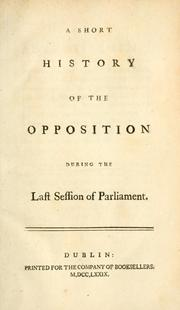 Cover of: A short history of the opposition during the last session of Parliament