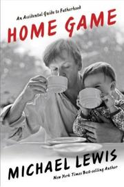 Cover of: Home Game: An Accidental Guide to Fatherhood
