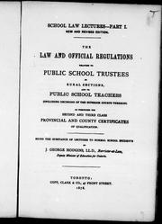 Cover of: The law and official regulations relating to public school trustees in rural settings, and to public school teachers (including decisions of the superior courts thereon) as prescribed for second and third class provincial and county certificates of qualification: being the substance of lectures to normal school students