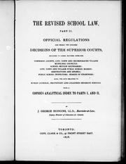 Cover of: The revised school law, part II: official regulations and nearly two hundred decisions of the superior courts : relating to school matters affecting township, county, city, town and incorparated village, municipal councils, school section boundaries, city, town and village public school boards, arbitrations and awards, public school inspectors, boards of examiners : also, the acts relating to Roman Catholic, Protestant and coloured separate schools with a copious analytical index to parts I. and II.