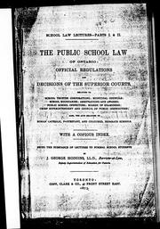 Cover of: The public school law of Ontario: official regulations and decisions of the superior courts relating to school trustee corporations, municipal councils, school boundaries, arbitrations and awards, public school inspectors, boards of examiners, chief superintendent and Council of Public Instruction; also, the acts relating to Roman Catholic, Protestant, and coloured separate scools, with a copious index, being the substance of lectures to normal school students