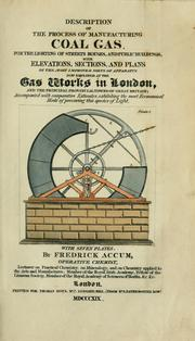 Cover of: Description of the process of manufacturing coal gas: for the lighting of streets, houses, and public buildings : with elevations, sections, and plans of the most improved sorts of apparatus now employed at the gas works in London, and the principal provincial towns of Great Britain ... : with seven plates