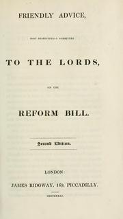 Cover of: Friendly advice, most respectfully submitted to the Lords, on the Reform Bill