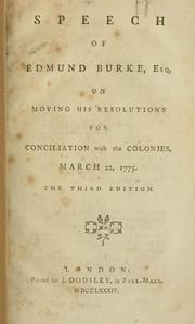 Cover of: Speech of Edmund Burke, Esq., on moving his resolutions for conciliation with the colonies, March 22, 1775