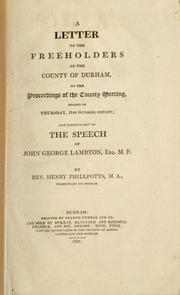 Cover of: A letter to the freeholders of the county of Durham, on the proceedings of the county meeting, holden on Thursday, 21st October instant, and particularly on the speech of John George Lambton, Esq. M.P | Henry Phillpotts