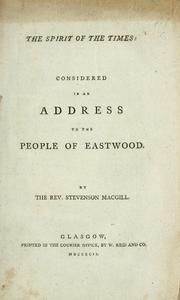 Cover of: spirit of the times considered in an address to the people of Eastwood | Stevenson MacGill