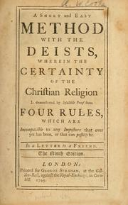 Cover of: A short and easy method with the deists, wherein the certainty of the Christian religion is demonstrated by infallible proof from four rules, which are incompatible to any imposture that ever yet has been or that can possible be. In a letter to a friend