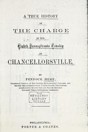 Cover of: true history of the charge of the Eighth Pennsylvania cavlary at Chancellorsville. | Pennock Huey