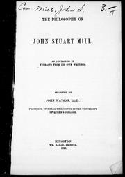Cover of: The philosophy of John Stuart Mill as contained in extracts from his own writings