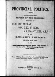 Cover of: Report of the speeches delivered by Hon. Mr. Mowat, Hon. Geo. W. Ross, Mr. Evanturel, M.P.P., in the Legislative Assembly, April 3rd, 1890, on the proposed amendments to the School Act in relation to the use of the French language in the public schools