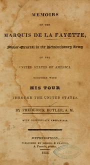 Cover of: Memoirs of the Marquis de La Fayette, major-general in the revolutionary army of the United States of America by Frederick Butler