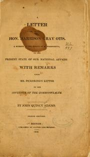 Cover of: A letter to the Hon. Harrison Gray Otis ... on the present state of our national affairs: with remarks upon Mr. Pickering's letter to the governor of the commonwealth.