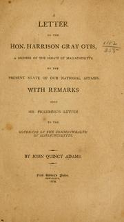 Cover of: A letter to the Hon. Harrison Gray Otis, a member of the Senate of Massachusetts, on the present state of our national affairs: with remarks upon Mr. Pickering's Letter to the governor of the commonwealth