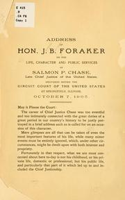 Cover of: Address of Hon. J. B. Foraker, on the life, character and public services of Salmon P. Chase