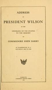 Cover of: Address of President Wilson at the unveiling of the statue to the memory of Commodore John Barry | Woodrow Wilson