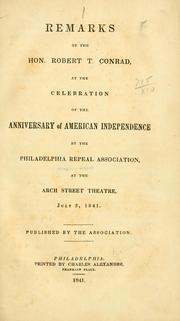 Cover of: Remarks of the Hon. Robert T. Conrad, at the celebration of the anniversary of American independence by the Philadelphia repeal association | Robert Taylor Conrad