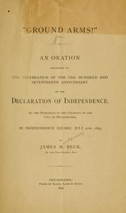 "Cover of: ""Ground arms!"" An oration delivered at the celebration of the one hundred and seventeenth anniversary of the Declaration of independence, at the invitation of the councils of the city of Philadelphia, in Independence square, July 4th, 1893"
