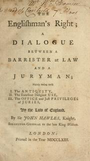Cover of: The Englishman's right: A dialogue, between a barrister at law, and a juryman; plainly setting forth I. The antiquity, II. The excellent designed use, III. The office, and just privileges, of juries, by the law of England | Hawles, John Sir
