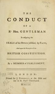 Cover of: conduct of a Rt. Hon. gentleman in resigning the seals of his office justified, by facts, and upon the principles of the British constitution | Member of Parliament.