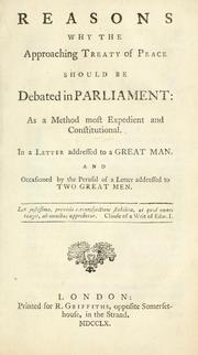 Cover of: Reasons why the approaching treaty of peace should be debated in    Parliament: as a method most expedient and constitutional. In a letter          addressed to a great man and occasioned by the perusal of a Letter addressed to two great men. | Owen Ruffhead
