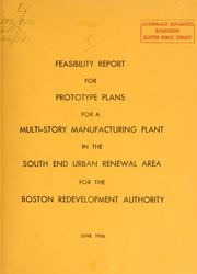 Cover of: Feasibility report for prototype plans for a multi-storey manufacturing plant in the south end urban renewal area. | W. Chester Browne and Associates, Inc.