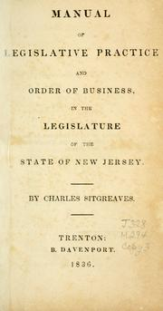 Cover of: Manual of legislative practice and order of business in the Legislature of the state of New Jersey | Charles Sitgreaves