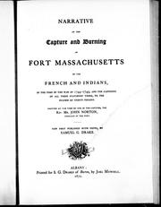 Cover of: Narrative of the capture and burning of Fort Massachusetts by the French and Indians, in the time of war of 1744-1749, and the captivity of all those stationed there, to the number of thirty persons by written at the time by one of the captives, John Norton ; now published with notes, by Samual G. Drake.