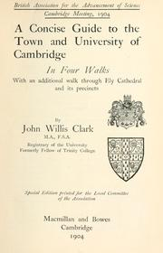 A concise guide to the town and University of Cambridge in four walks with an additional walk through Ely Cathedral and its precincts by John Willis Clark