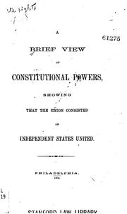 Cover of: A Brief View of Constitutional Powers, Showing that the Union Consisted of ..